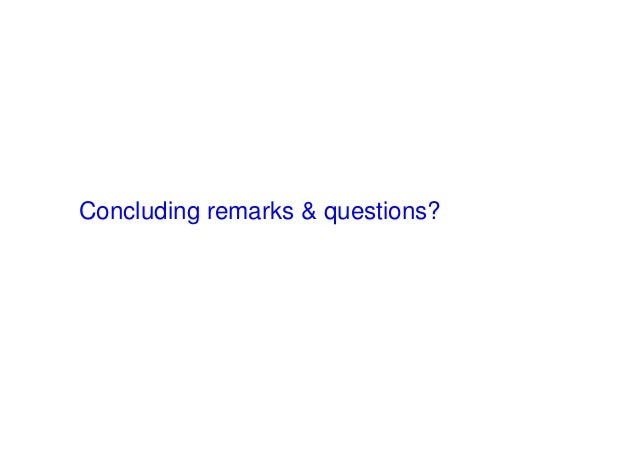 Concluding remarks & questions?