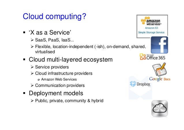 Cloud computing?  'X as a Service'  SaaS, PaaS, IaaS...  Flexible, location-independent (-ish), on-demand, shared, virt...