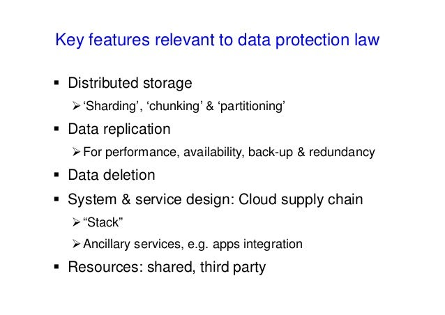 Key features relevant to data protection law  Distributed storage 'Sharding', 'chunking' & 'partitioning'  Data replica...