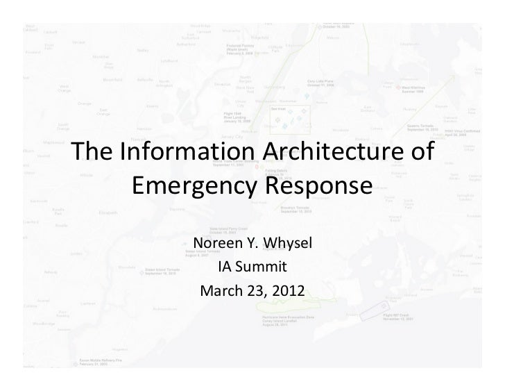 The Information Architecture of     Emergency Response          Noreen Y. Whysel             IA Summit           March 23,...