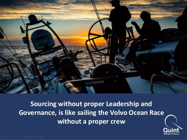 Sourcing without proper Leadership and  Governance, is like sailing the Volvo Ocean Race  without a proper crew