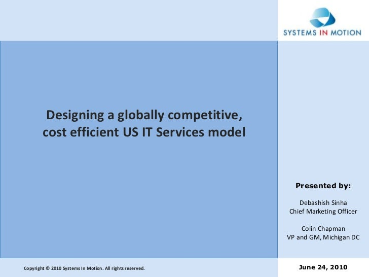 Designing a globally competitive, cost efficient US IT Services model<br />Presented by:<br />Debashish Sinha<br />Chief M...