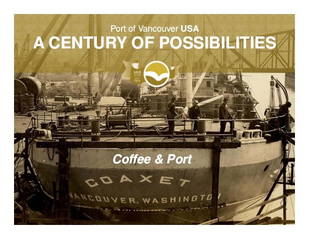 Port of Vancouver USAA CENTURY OF POSSIBILITIES        Coffee & Port