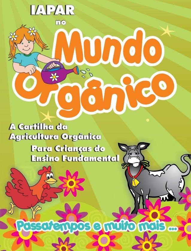 IAPAR         no  M undoOr g ân icoA Cartilha daA Cartilha daAgricultura OrgânicaAgricultura Orgânica     Para Crianças do...
