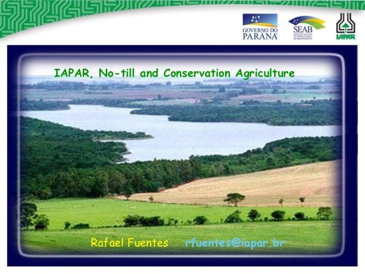 IAPAR, No-till and Conservation Agriculture Rafael Fuentes  [email_address]