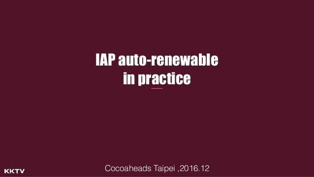 IAP auto-renewable in practice Cocoaheads Taipei ,2016.12