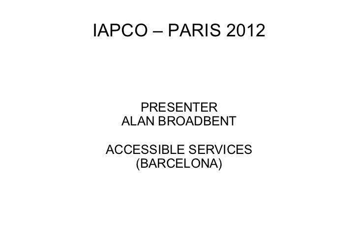 IAPCO – PARIS 2012 PRESENTER ALAN BROADBENT ACCESSIBLE SERVICES (BARCELONA)