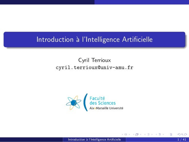 Introduction `a l'Intelligence ArtificielleCyril Terriouxcyril.terrioux@univ-amu.frIntroduction `a l'Intelligence Artificiel...
