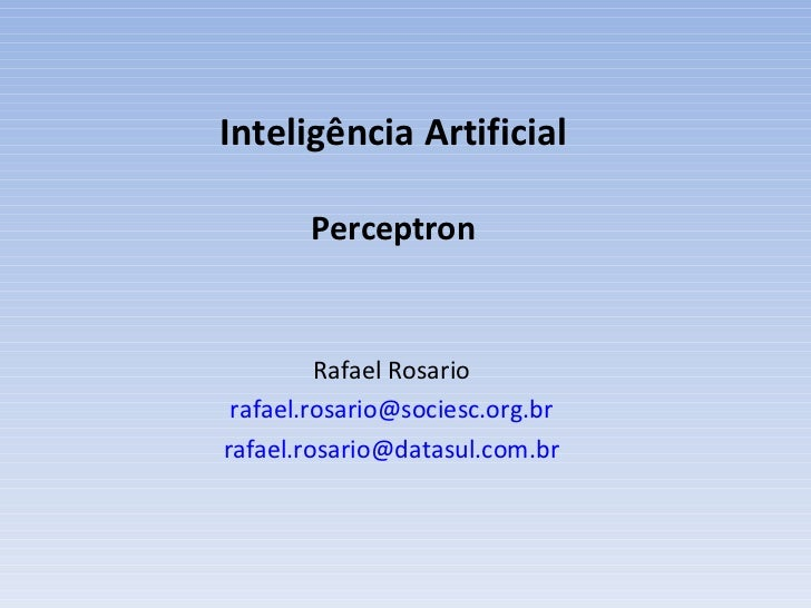 I nteligência Artificial Perceptron Rafael Rosario [email_address] [email_address]