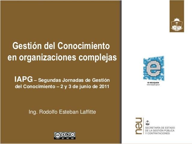 Gestión del Conocimientoen organizaciones complejas IAPG – Segundas Jornadas de Gestión del Conocimiento – 2 y 3 de junio ...