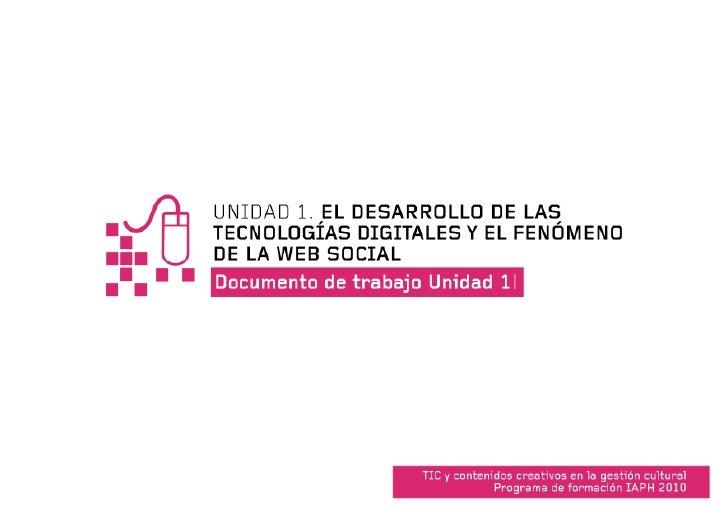 TIC y contenidos creativos en la gestión cultural. Programa de formación IAPH 2010                   UNIDAD 1. EL DESARROL...