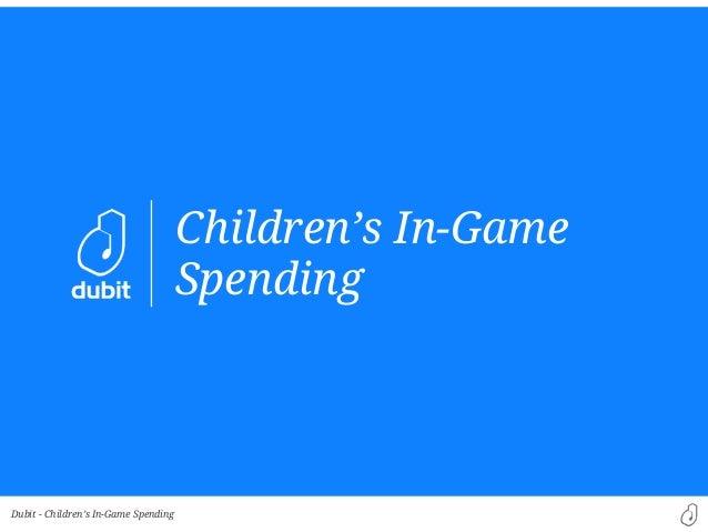 Children's In-Game Spending  Dubit - Children's In-Game Spending