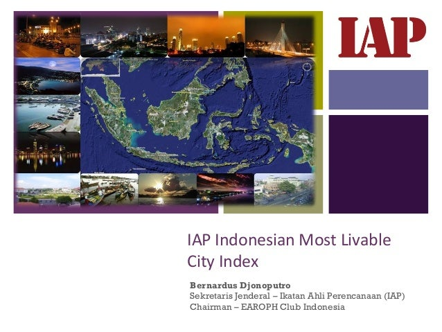 +    IAP Indonesian Most Livable    City Index    Bernardus Djonoputro    Sekretaris Jenderal – Ikatan Ahli Perencanaan (I...