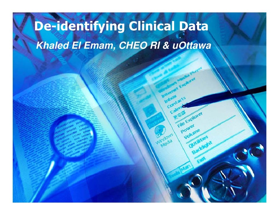 De-identifying Clinical Data Khaled El Emam, CHEO RI & uOttawa