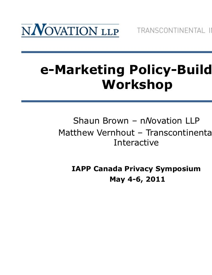 e-Marketing Policy-Building        Workshop     Shaun Brown – nNovation LLP  Matthew Vernhout – Transcontinental          ...