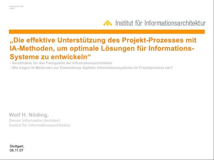 """February 04, 2007 Inhalt 1     """"Die effektive Unterstützung des Projekt-Prozesses mit IA-Methoden, um optimale Lösungen fü..."""