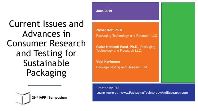 Created by PTR Learn more at : www.PackagingTechnologyAndResearch.com Current Issues and Advances in Consumer Research and...