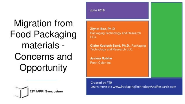 Created by PTR Learn more at : www.PackagingTechnologyAndResearch.com Migration from Food Packaging materials - Concerns a...