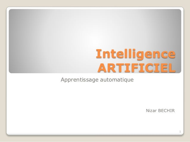 Intelligence ARTIFICIEL Apprentissage automatique Nizar BECHIR 1