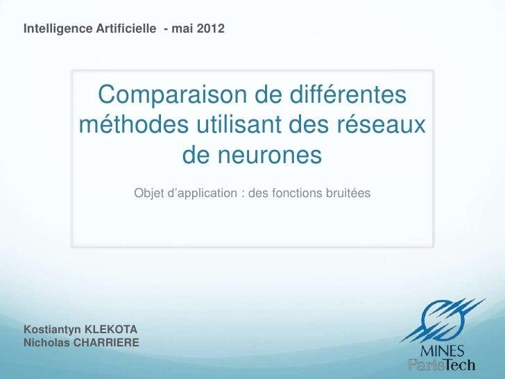 Intelligence Artificielle - mai 2012          Comparaison de différentes         méthodes utilisant des réseaux           ...