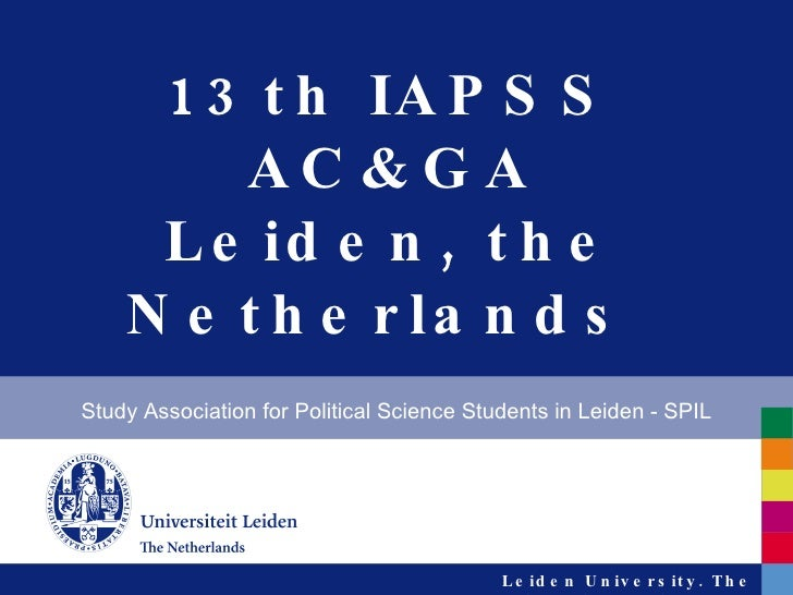 13th IAPSS AC&GA Leiden, the Netherlands  Study Association for Political Science Students in Leiden - SPIL