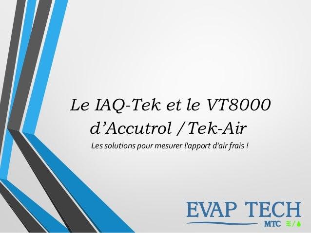 Le IAQ-Tek et le VT8000 d'Accutrol /Tek-Air Les solutions pour mesurer l'apport d'air frais !
