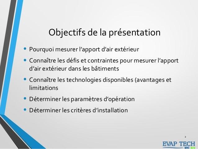 Objectifs de la présentation • Pourquoi mesurer l'apport d'air extérieur • Connaître les défis et contraintes pour mesurer...