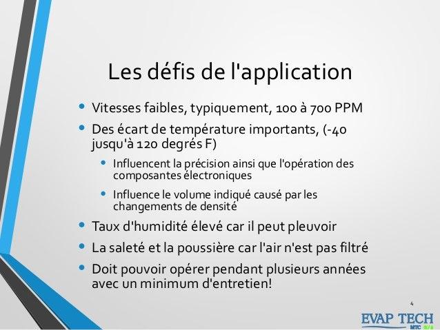 Les défis de l'application • Vitesses faibles, typiquement, 100 à 700 PPM • Des écart de température importants, (-40 jusq...