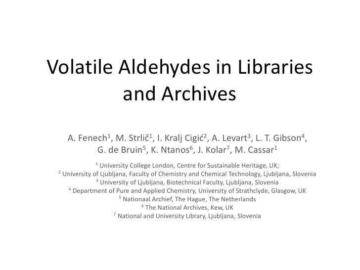Volatile Aldehydes in Libraries and Archives<br />A. Fenech1, M. Strlič1, I. Kralj Cigić2, A. Levart3, L. T. Gibson4, <br ...