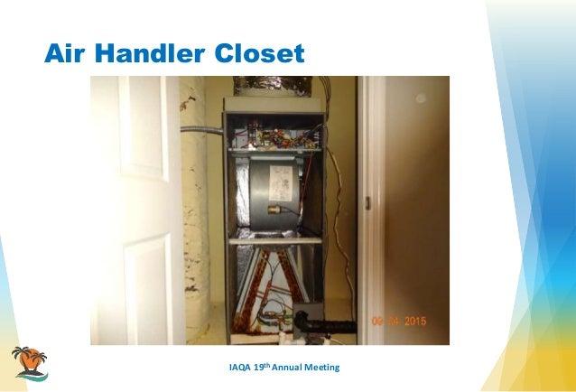 IAQA 19th Annual Meeting Air Handler Closet ...