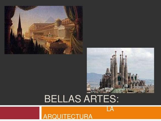BELLAS ARTES:               LAARQUITECTURA