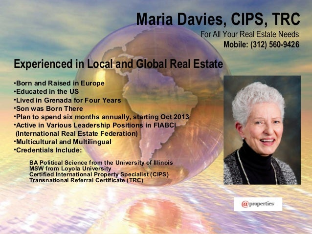 Maria Davies, CIPS, TRCFor All Your Real Estate NeedsMobile: (312) 560-9426Experienced in Local and Global Real Estate•Bor...
