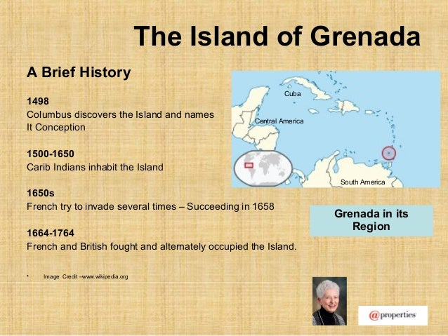 The Island of GrenadaA Brief History1498Columbus discovers the Island and namesIt Conception1500-1650Carib Indians inhabit...