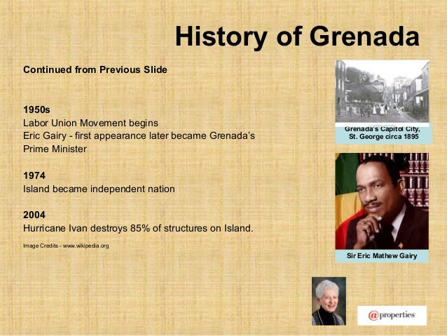 History of GrenadaContinued from Previous Slide1950sLabor Union Movement beginsEric Gairy - first appearance later became ...