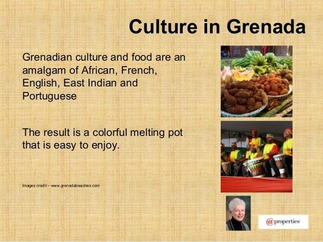 Culture in GrenadaGrenadian culture and food are anamalgam of African, French,English, East Indian andPortugueseThe result...