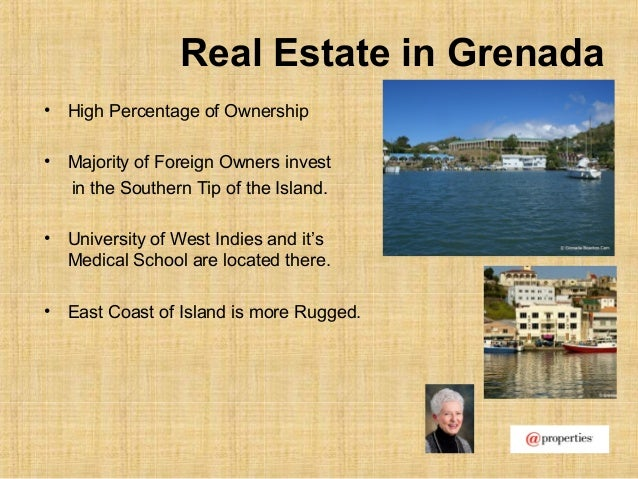 Real Estate in Grenada• High Percentage of Ownership• Majority of Foreign Owners investin the Southern Tip of the Island.•...