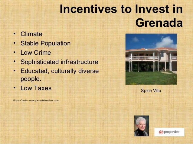 Incentives to Invest inGrenada• Climate• Stable Population• Low Crime• Sophisticated infrastructure• Educated, culturally ...