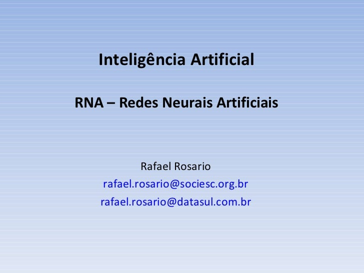 I nteligência Artificial RNA – Redes Neurais Artificiais Rafael Rosario [email_address] [email_address]