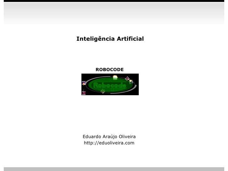 Inteligência Artificial       ROBOCODE  Eduardo Araújo Oliveira  http://eduoliveira.com                            slide 1