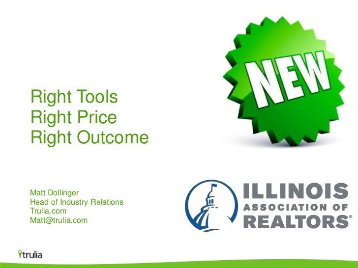 Right ToolsRight PriceRight OutcomeMatt DollingerHead of Industry RelationsTrulia.comMatt@trulia.com