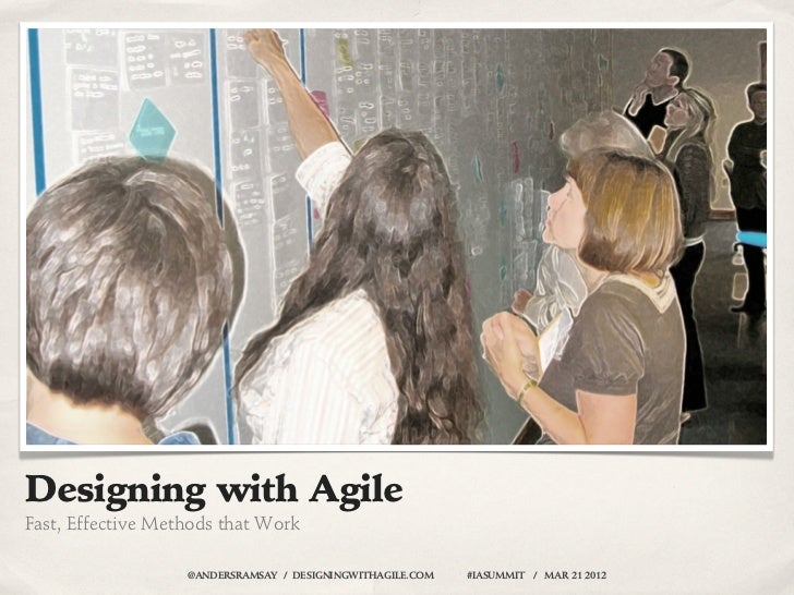 Designing with AgileFast, Effective Methods that Work                   @ANDERSRAMSAY / DESIGNINGWITHAGILE.COM   #IASUMMIT...