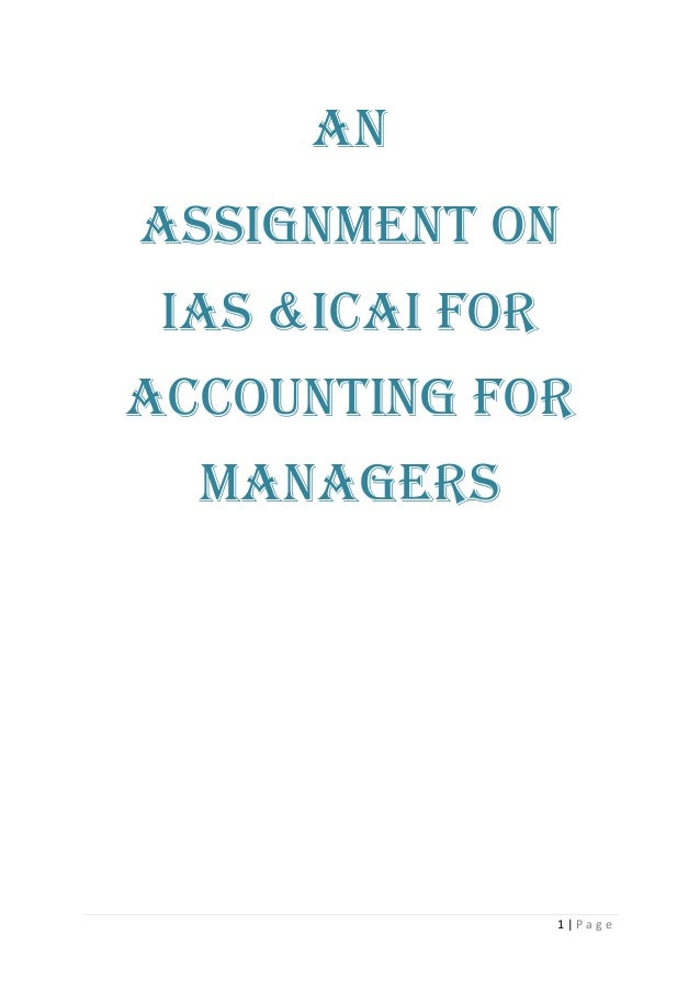 AnASSIGNMENT ON IAS &ICAI FORACCOUNTING FOR  MANAGERS                 1|Page