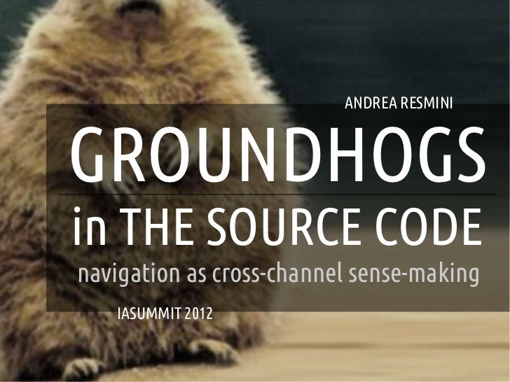 ANDREA RESMINI    GROUNDHOGS    in THE SOURCE CODE    navigation as cross-channel sense-making       IASUMMIT 2012       ...