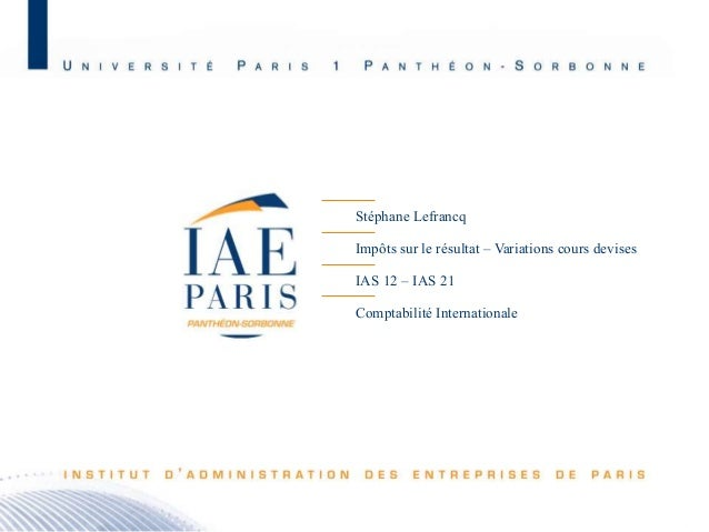 Stéphane Lefrancq Impôts sur le résultat – Variations cours devises IAS 12 – IAS 21 Comptabilité Internationale  M2 C&A JB...
