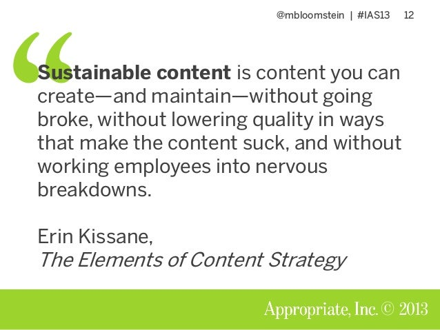 @mbloomstein | #IAS13 12 © 2013 Sustainable content is content you can create—and maintain—without going broke, without lo...