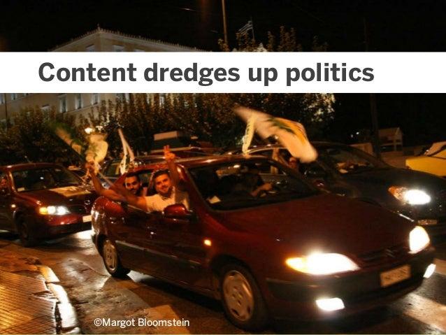 @mbloomstein   #IAS13 13 © 2013 Content dredges up politics ©Margot Bloomstein