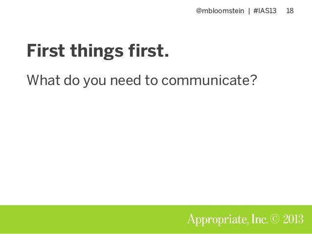 @mbloomstein | #IAS13 18 © 2013 First things first. What do you need to communicate?