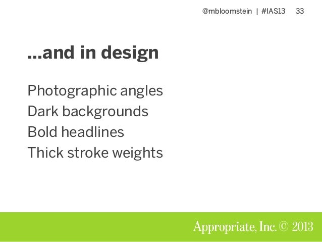 @mbloomstein | #IAS13 33 © 2013 Photographic angles Dark backgrounds Bold headlines Thick stroke weights …and in design