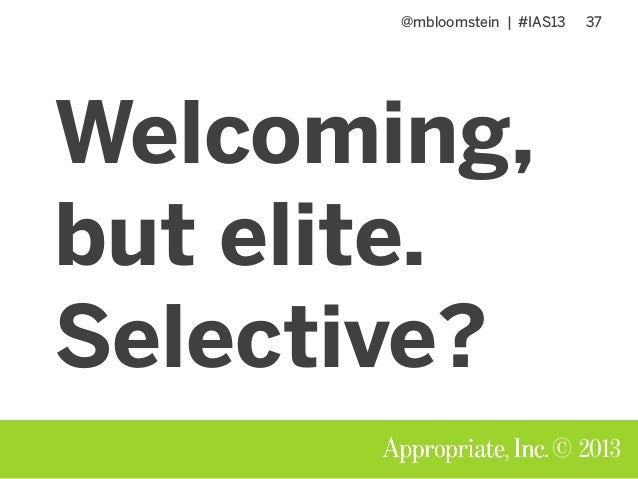 @mbloomstein | #IAS13 37 © 2013 Welcoming, but elite. Selective?