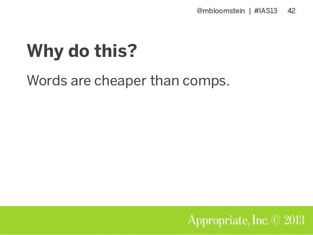 @mbloomstein | #IAS13 42 © 2013 Why do this? Words are cheaper than comps.